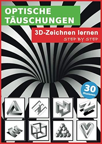 Optische Täuschungen: 3D zeichnen lernen - Step by Step!: Optische Illusionen und Perspektive richtig sehen und realistisch zeichnen lernen in 5 ... für Kinder, Anfänger und Erwachsene