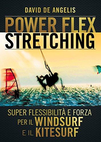 Power Flex Stretching - Super Flessibilità e Forza per il Windsurf e il Kitesurf (Italian Edition)