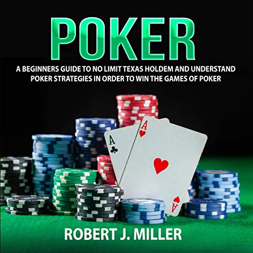 Poker: A Beginners Guide to No Limit Texas Holdem and Understand Poker Strategies in Order to Win the Games of Poker                   By:                                                                                                                                 Robert J. Miller                               Narrated by:                                                                                                                                 Matt Montanez                      Length: 1 hr and 42 mins     Not rated yet     Overall 0.0