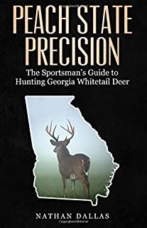 Peach State Precision: The Sportsman's Guide for Hunting Georgia Whitetail Deer