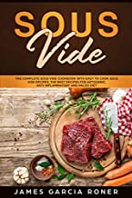 Sous Vide: The Complete Sous Vide Cookbook with Easy to Cook Sous Vide Recipes. The Best Recipes for Ketogenic, Anti-Inflammatory, and Paleo Diet.