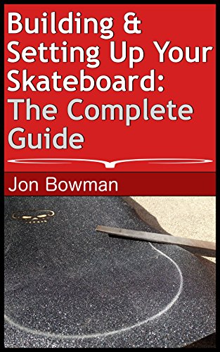 Building & Setting Up Your Skateboard: The Complete Guide (English Edition)