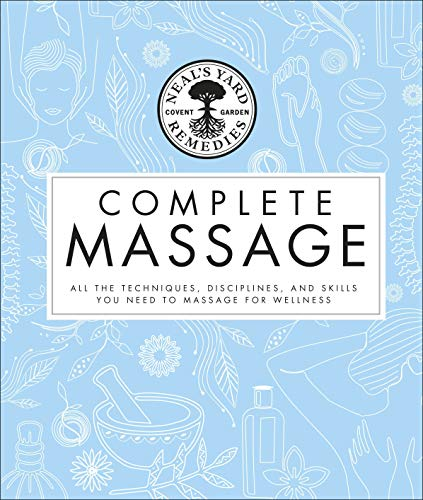 Neal\'s Yard Remedies Complete Massage: All the Techniques, Disciplines, and Skills you need to Massage for Wellness