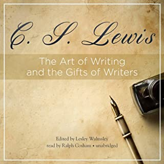 The Art of Writing and the Gifts of Writers                   By:                                                                                                                                 C. S. Lewis                               Narrated by:                                                                                                                                 Ralph Cosham                      Length: 4 hrs and 7 mins     59 ratings     Overall 4.5