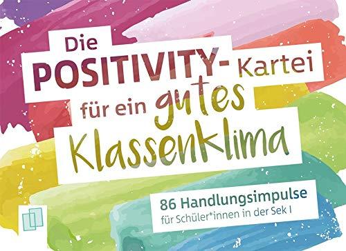 Die Positivity-Kartei für ein gutes Klassenklima: 86 Handlungsimpulse für Schüler*innen in der Sek I