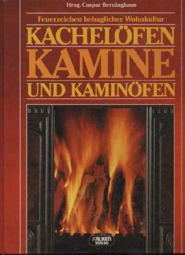 Berninghaus Kachelöfen Kamine und Kaminöfen: Feuerzeichen behaglicher Wohnkultur, hrsg. Von Caspar BerninghausNiedernhausen, Falken-Verlag GmbH, 1987., 4°, 168 S., farbiger Pappeinband, zahlreiche farbige Abb