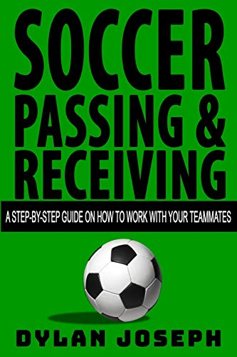 Soccer Passing & Receiving: A Step-by-Step Guide on How to Work with Your Teammates (Understand Soccer)