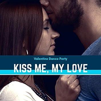 Kiss Me, My Love - Valentine Dance Party