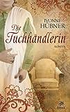 Die Tuchhändlerin: Liebesroman aus der Zeit der Weberaufstände