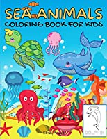 Sea Animals Coloring Book For Kids: Fun Coloring Book for Kids Ages 3 - 8, Page Large 8.5 x 11