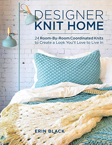 Designer Knit Home: 24 Room-By-Room Coordinated Knits to Create a Look You'll Love to Live In (English Edition)