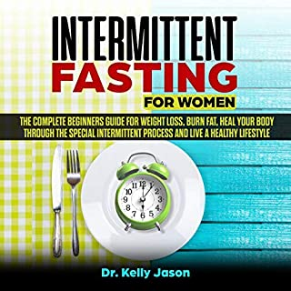 Intermittent Fasting for Women     The Complete Beginners Guide for Weight Loss, Burn Fat, Heal Your Body Through the Special Intermittent Process and Live a Healthy Lifestyle.              By:                                                                                                                                 Dr. Kelly Jason                               Narrated by:                                                                                                                                 Joana Garcia                      Length: 3 hrs and 48 mins     22 ratings     Overall 4.8