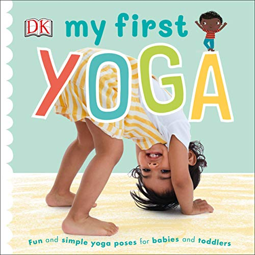 My First Yoga: Fun and Simple Yoga Poses for Babies and Toddlers