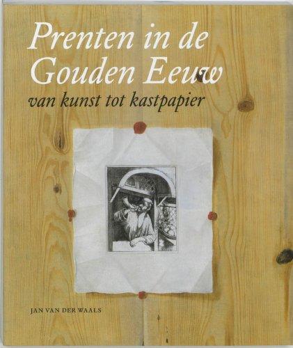 Prenten in de Gouden Eeuw: vab kunst tot kastpapier