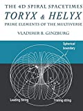 The 4D Spiral Spacetimes Toryx & Helyx - Prime Elements of the Multiverse