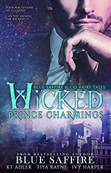 Wicked Prince Charmings: Blue Saffire & Co. Fairy Tales by [Blue Saffire, Tiya Rayne, KT Adler, Ivy Harper, TakeCover Designs, Katrina Fair]