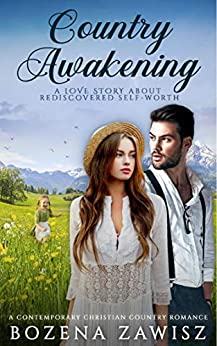 Country Awakening... A Love Story About Rediscovered Self-Worth: A Contemporary Christian Country Romance by [Bozena Zawisz]