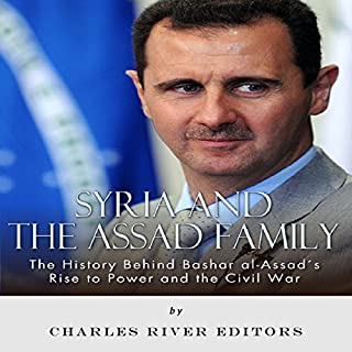 Syria and the Assad Family: The History Behind Bashar al-Assad's Rise to Power and the Civil War audiobook cover art