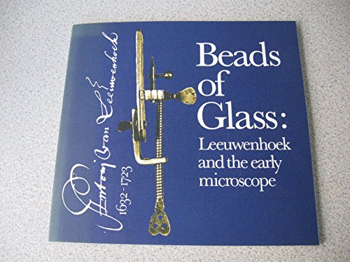 Beads of glass: Leeuwenhoek and the early microscope. Catalogue of an exhibition in the Museum Boerhaave November 1982 to May 1983 and in the Science Museum May to October 1983