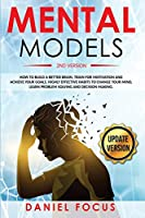 Mental Models: 2nd Version: How to Build a Better Brain, Train for Motivation and Achieve your Goals. Highly Effective Habits to Change your Mind, Learn Problem Solving and Decision Making