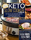 Keto Slow Cooker Cookbook: The Ultimate Healthy Low-Carb Recipe Guide to Succeed on Your Keto Diet Without Compromising on Taste