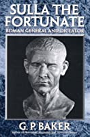 Sulla the Fortunate: Roman General and Dictator by G. P. Baker(2001-05-08)