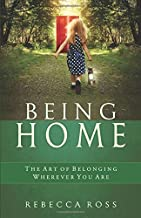 Being Home: The Art of Belonging Wherever You are