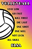 Volleyball Stay Low Go Fast Kill First Die Last One Shot One Kill Not Luck All Skill Elsa: College Ruled | Composition Book | Purple and Yellow School Colors