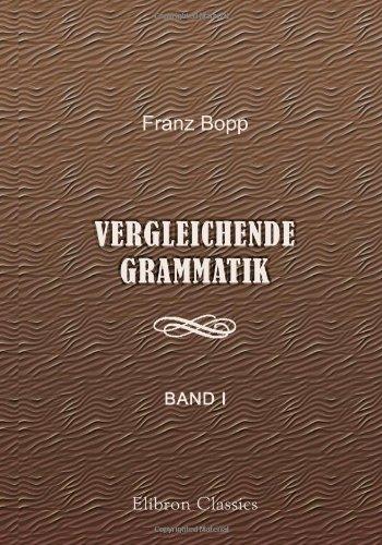 Vergleichende Grammatik des Sanskrit, Send, Armenischen, Griechischen, Lateinischen, Litauischen, Altslavischen, Gotischen und Deutschen: Band 1