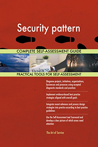 Security pattern All-Inclusive Self-Assessment - More than 680 Success Criteria, Instant Visual Insights, Comprehensive Spreadsheet Dashboard, Auto-Prioritized for Quick Results