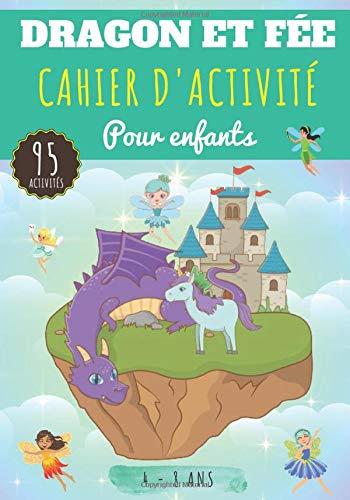 Cahier d'activité Dragon et Fée: Pour enfants 4-8 Ans | Livre D'activité Préscolaire avec 95 Activités, Jeux et Puzzles sur les Dragons, les Fées et ... Point par point, Mots mêlés enfant et Plus.