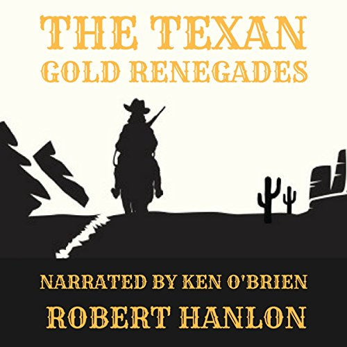 The Texan Gold Renegades     A Western Adventure              By:                                                                                                                                 Robert Hanlon                               Narrated by:                                                                                                                                 Ken O'Brien                      Length: 3 hrs and 50 mins     Not rated yet     Overall 0.0