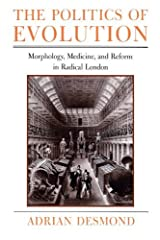 The Politics of Evolution: Morphology, Medicine, and Reform in Radical London (Science and Its Conceptual Foundations series) (English Edition) eBook Kindle