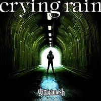 crying rain (SG+DVD)【初回限定生産盤】 by ギルガメッシュ