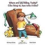 Where are you hiding, Teddy? - Gâu bông oi, ban trôn ô dâu? (Bilingual story + activity book in English - Vietnamese): Volume 1 (Lou & Teddy)