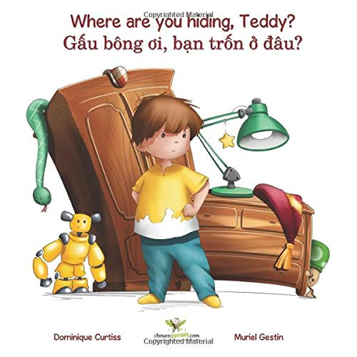 Where are you hiding, Teddy? - Gâu bông oi, ban trôn ô dâu? (Bilingual story + activity book in English - Vietnamese) (Lou & Teddy, Band 1)