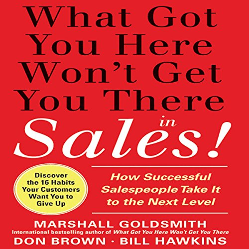 What Got You Here Won't Get You There in Sales     How Successful Salespeople Take it to the Next Level              By:                                                                                                                                 Marshall Goldsmith                               Narrated by:                                                                                                                                 Brett Barry                      Length: 5 hrs and 5 mins     19 ratings     Overall 4.1