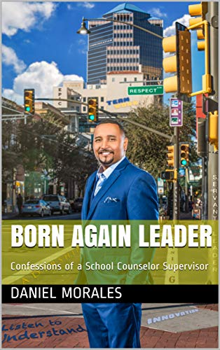 Born Again Leader: Confessions of a School Counselor Supervisor