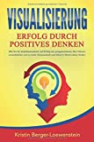 VISUALISIERUNG - Erfolg durch Positives Denken: Wie Sie Ihr Unterbewusstsein