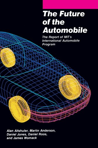 The Future of the Automobile (MIT Press): The Report of MIT's International Automobile Program: Report of M.I.T.'s International Automobile Programme