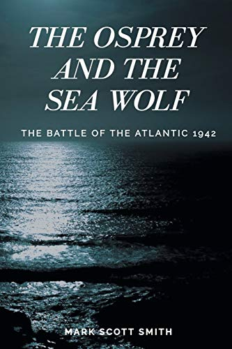 The Osprey and the Sea Wolf: The Battle of the Atlantic 1942
