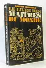 LIVRE DES MAITRES DU MONDE de ROBERT CHARROUX