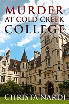 Murder at Cold Creek College (Cold Creek Mysteries Book 1) by [Christa Nardi]