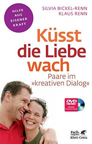 Küsst die Liebe wach: Paare im 'kreativen Dialog'. Mit DVD (Fachratgeber Klett-Cotta / Hilfe aus eigener Kraft)