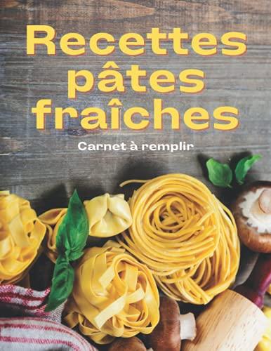 Recettes Pâtes Fraiches Carnet De Recettes à Remplir: Livre de Recettes Préférées à Compléter | Page pour chaque recette | Cahier pour 100 recettes