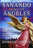 Sanando Con Los Ángeles: Descubre cómo pueden ayudarte los ángeles en todas las áreas de tu vida