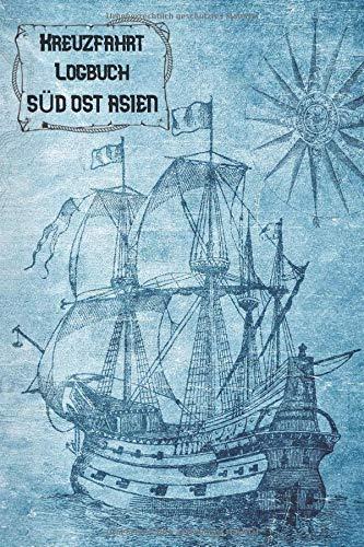 Kreuzfahrt Logbuch SÜD-OST-ASIEN: A5 Reisetagebuch für eine Kreuzfahrt nach SÜD-OST-ASIEN | Tagebuch für einen Urlaub auf dem Schiff & See | ... | Kreuzfahrttagebuch | Reiseführer
