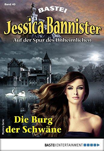 Jessica Bannister 40 - Mystery-Serie: Die Burg der Schwäne (Die unheimlichen Abenteuer)