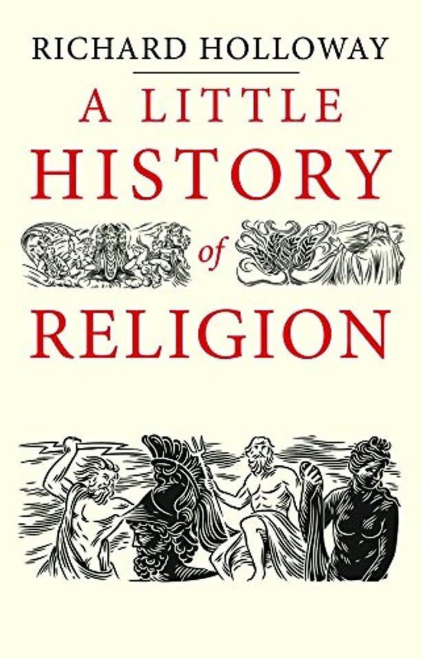 凍結幾何学十分ではないA Little History of Religion (Little Histories) (English Edition)