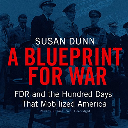 A Blueprint for War: FDR and the Hundred Days That Mobilized America cover art